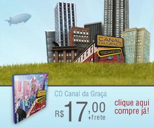 CD Canal da Graça - Tocando o Céu - Compre já!